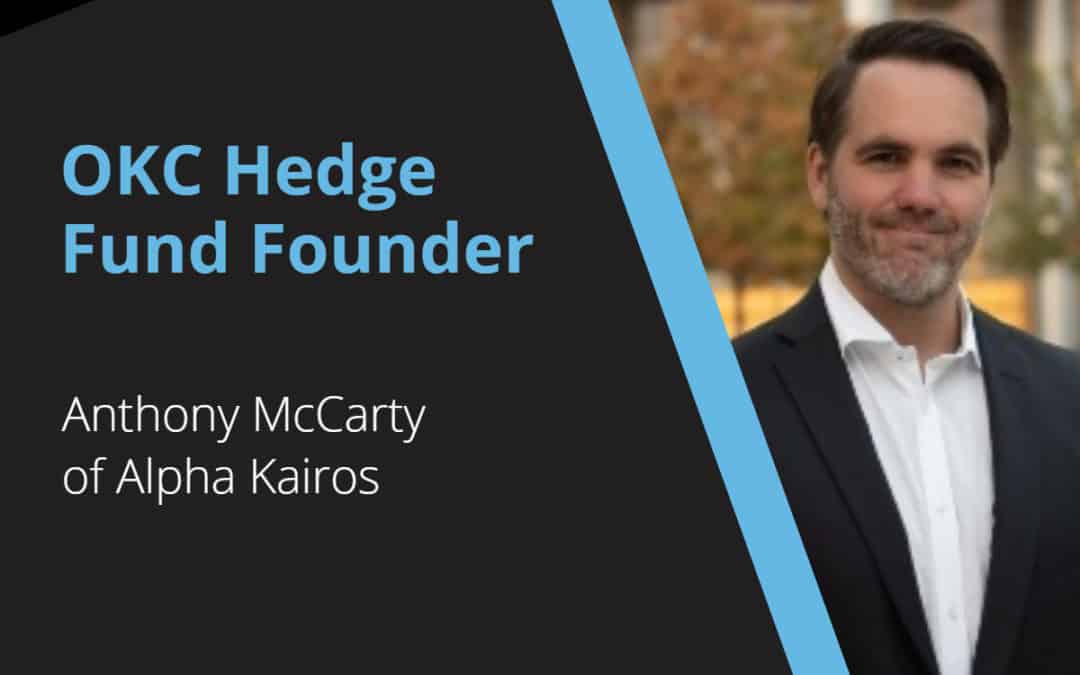 OKC Hedge Fund Founder – Anthony McCarty – Alpha Kairos Asset Management