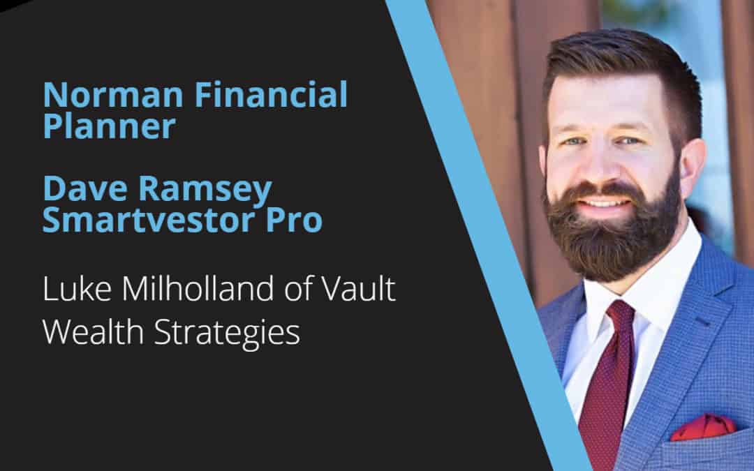 Norman Financial Planner – Dave Ramsey SmartVestor Pro – Luke Milholland – Vault Wealth Strategies